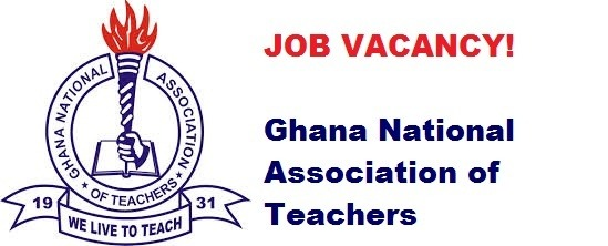 New Vacancies At Ghana National Association of Teachers 2020